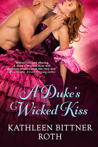 Spotlight: A Duke's Wicked Kiss by Kathleen Bittner Roth (Excerpt & Giveaway)
