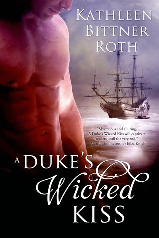 ARC Review: A Duke's Wicked Kiss by Kathleen Bittner Roth