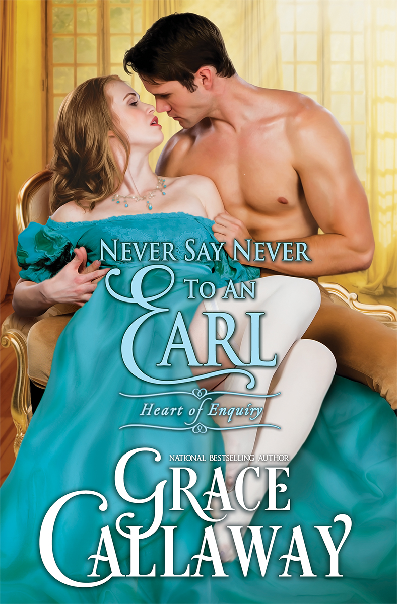Spotlight: Never Say Never to an Earl by Grace Callaway (Excerpt & Giveaway)