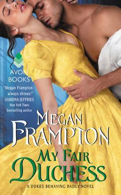 My Fair Duchess (Dukes Behaving Badly, #5) by Megan Frampton