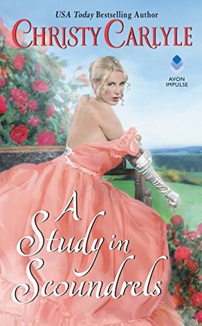Blog Tour: A Study in Scoundrels by Christy Carlyle (Guest Post, Excerpt, Review & Giveaway)
