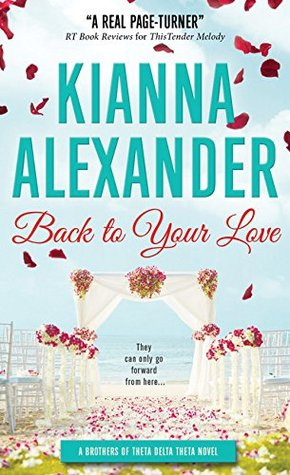 Back to Your Love (Brothers of Theta Delta Theta, #1) by Kianna Alexander