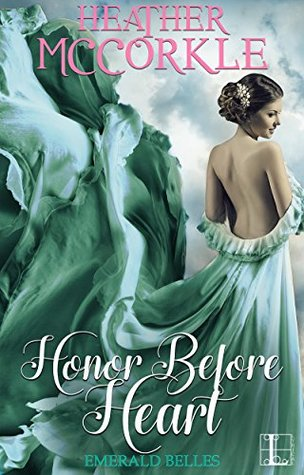 Honor Before Heart (Emerald Belles, #1) by Heather McCorkle