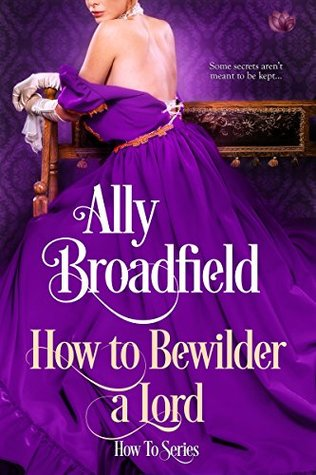 How to Bewilder a Lord by Ally Broadfield