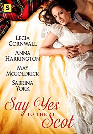 Say Yes to the Scot: A Highland Wedding Box Set by Lecia Cornwall, Anna Harrington, May McGoldrick, Sabrina York