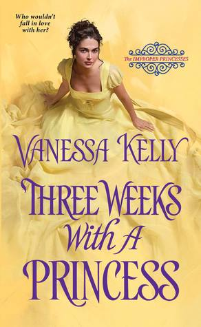 Three Weeks with a Princess (The Improper Princesses #2) by Vanessa Kelly