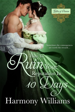 How to Ruin Your Reputation in Ten Days (Ladies of Passion #2) by Harmony Williams