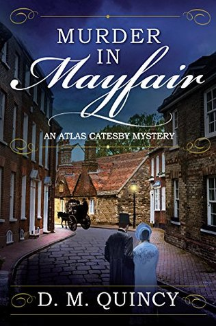 Murder in Mayfair: An Atlas Catesby Mystery by D.M. Quincy