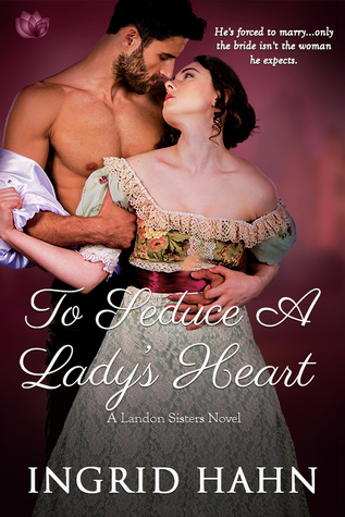 To Seduce a Lady's Heart (The Landon Sisters #3) by Ingrid Hahn