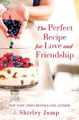 Release Blitz: The Perfect Recipe for Love and Friendship by Shirley Jump (Excerpt & Giveaway)