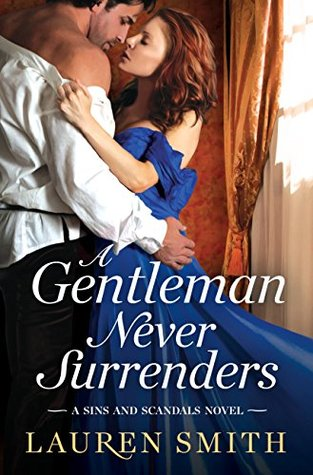 A Gentleman Never Surrenders (Sins and Scandals #2) by Lauren Smith