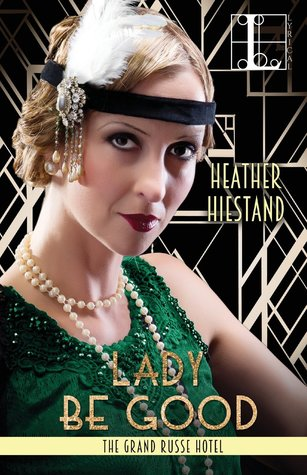 Lady Be Good (The Grand Russe Hotel) by Heather Hiestand