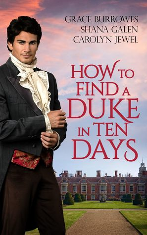 Author Visit: How to Find a Duke in Ten Days by Grace Burrowes, Shana Galen & Carolyn Jewel (Guest Post)