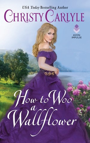 Blog Tour: How to Woo a Wallflower by Christy Carlyle (Excerpt & Giveaway)