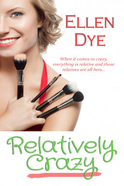Blog Tour: Relatively Crazy by Ellen Dye (Excerpt & Giveaway)