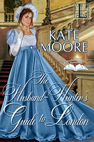 ARC Review:  The Husband Hunter's Guide to London by Kate Moore