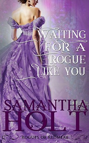 Spotlight: Waiting for a Rogue Like You by Samantha Holt (Excerpt & Giveaway)