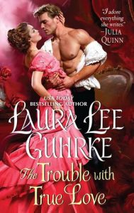 Blog Tour: The Trouble with True Love by Laura Lee Guhrke (Excerpt & Giveaway)