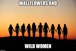 Saturday Discussion: Wallflowers and Wild Women