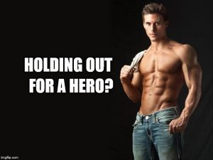 Saturday Discussion: Holding Out for a Hero?