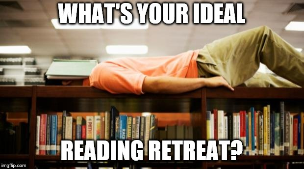 Saturday Discussion: What's Your Ideal Reading Retreat?