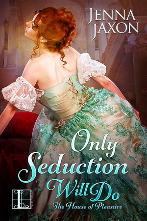 Only Seduction Will Do (House of Pleasure, #4) by Jenna Jaxon