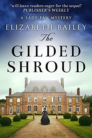 The Gilded Shroud (Lady Fan Mystery Book 1) by Elizabeth Bailey