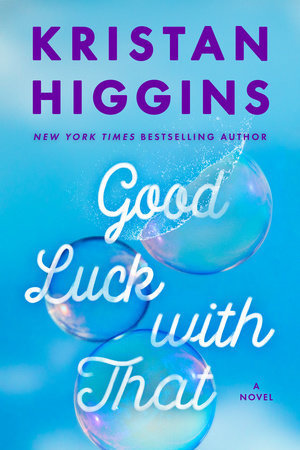 Author Visit: Good Luck with That by Kristan Higgins (Review & Author Q&A)