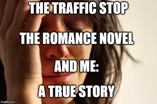 Sturday Discussion: The Traffic Stop, The Romance Novel, and Me