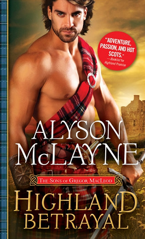 Spotlight: Highland Betrayal by Alyson McLayne (Excerpt & Giveaway)