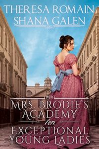 Author Visit: Mrs Brodie's Academy for Exceptional Young Ladies by Shana Galen & Theresa Romain (Excerpts & Giveaway))