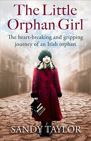 The Little Orphan Girl: The heartbreaking and gripping journey of an Irish orphan by Sandy Taylor