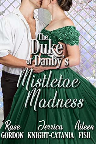 Author Event: The Duke of Danby's Mistletoe Madness by Rose Gordon, Jerrica Knight-Catania & Aileen Fish (Excerpts & Giveaways)