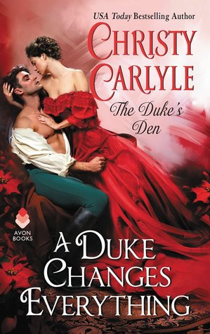 A Duke Changes Everything (Duke's Den, #1) by Christy Carlyle