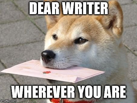 Sturday DIscussion: Dear Writer, Wherever You Are