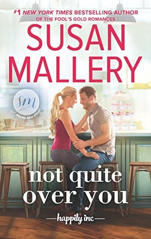 Not Quite Over You (Happily Inc., #4) by Susan Mallery