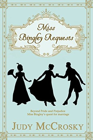 Miss Bingley Requests: A Pride and Prejudice Regency Variation by Judy McCrosky