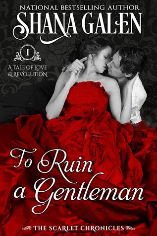 To Ruin a Gentleman (The Scarlet Chronicles, Book #1) by Shana Galen