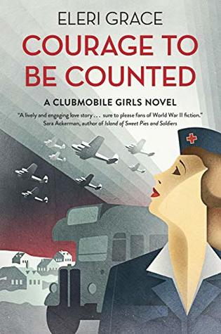 Courage to be Counted (A Clubmobile Girls Novel Book 1) by Eleri Grace