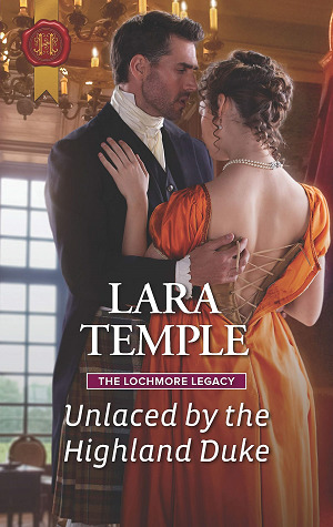 Unlaced by the Highland Duke (The Lochmore Legacy, #2) by Lara Temple
